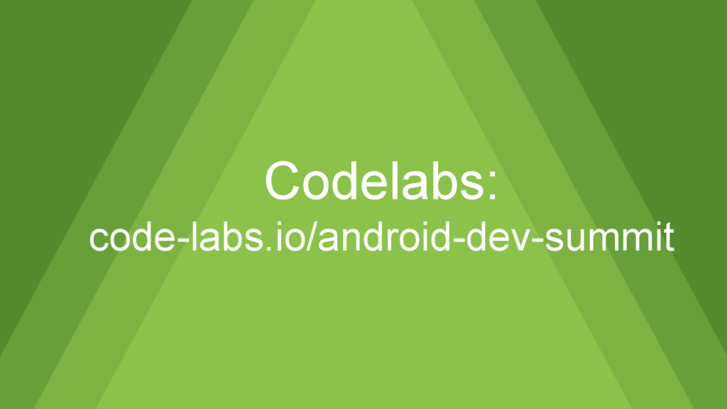 Codelabs: code-labs.io/android-dev-summit