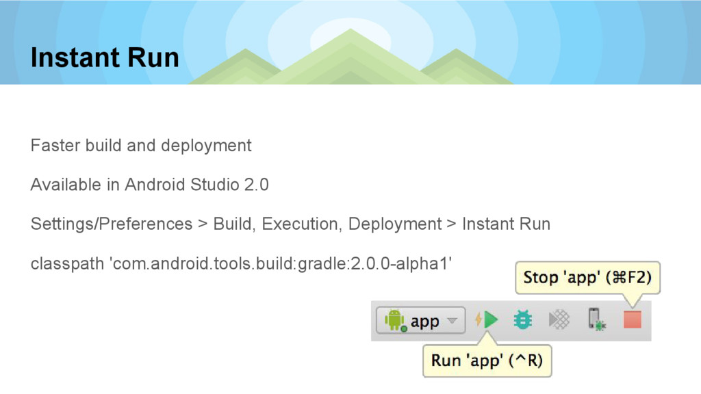 Instant Run Faster build and deployment Availab...
