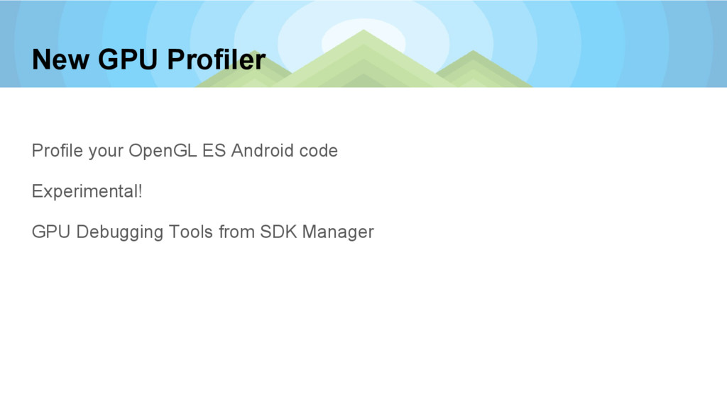 New GPU Profiler Profile your OpenGL ES Android...