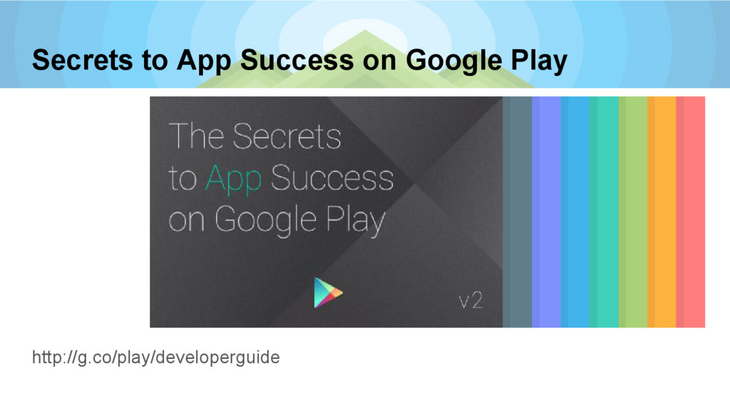 http://g.co/play/developerguide Secrets to App ...