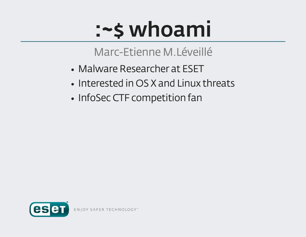 :~$ whoami Marc Etienne M .Léveillé Malware Re...