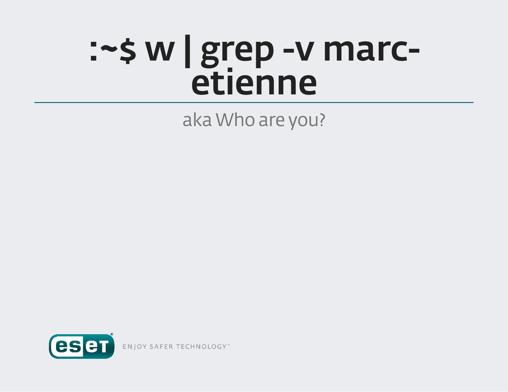 :~$ w | grep v marc  etienne aka Who are you ?
