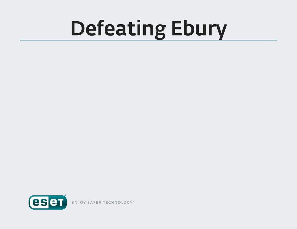 Defeating Ebury