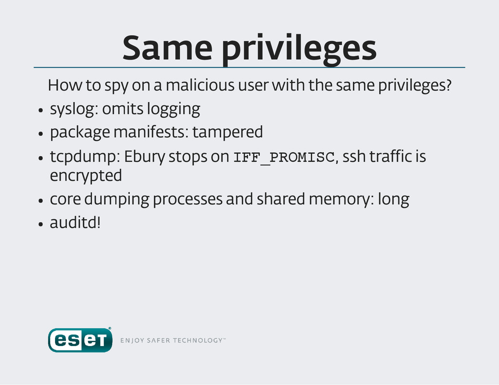 Same privileges How to spy on a malicious user ...