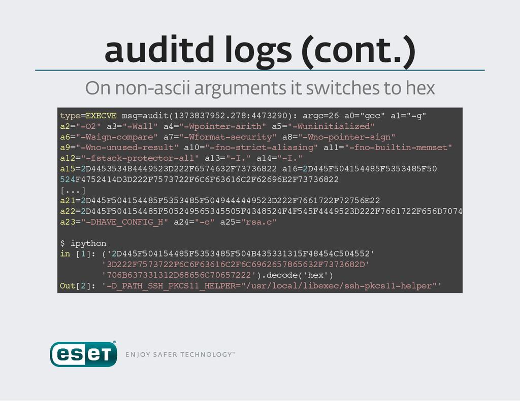 auditd logs (cont .) On non ascii arguments it...