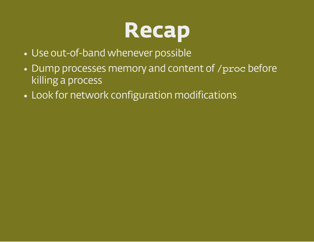 Recap Use out of band whenever possible Dump ...
