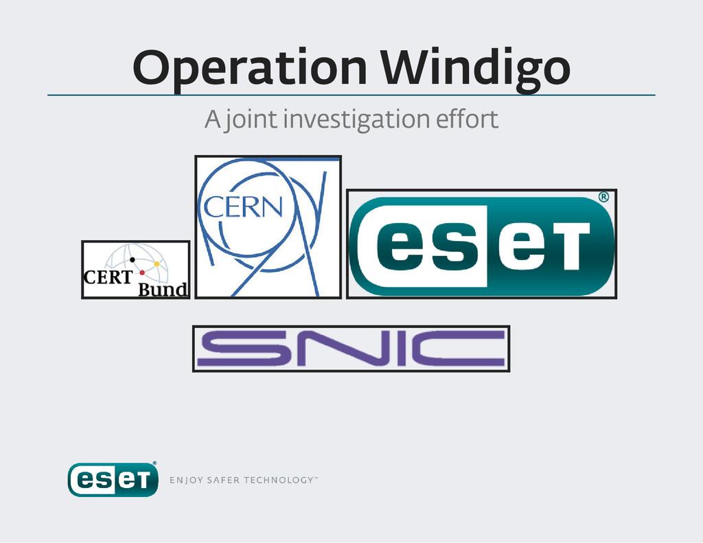 Operation Windigo A joint investigation effort