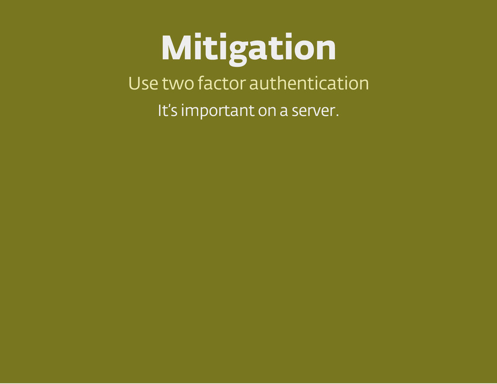 Mitigation Use two factor authentication It 's ...