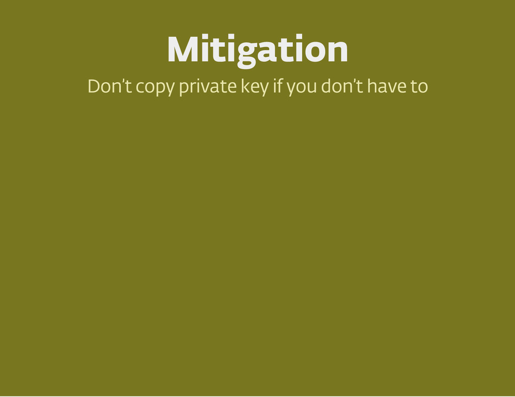 Mitigation Don 't copy private key if you don '...