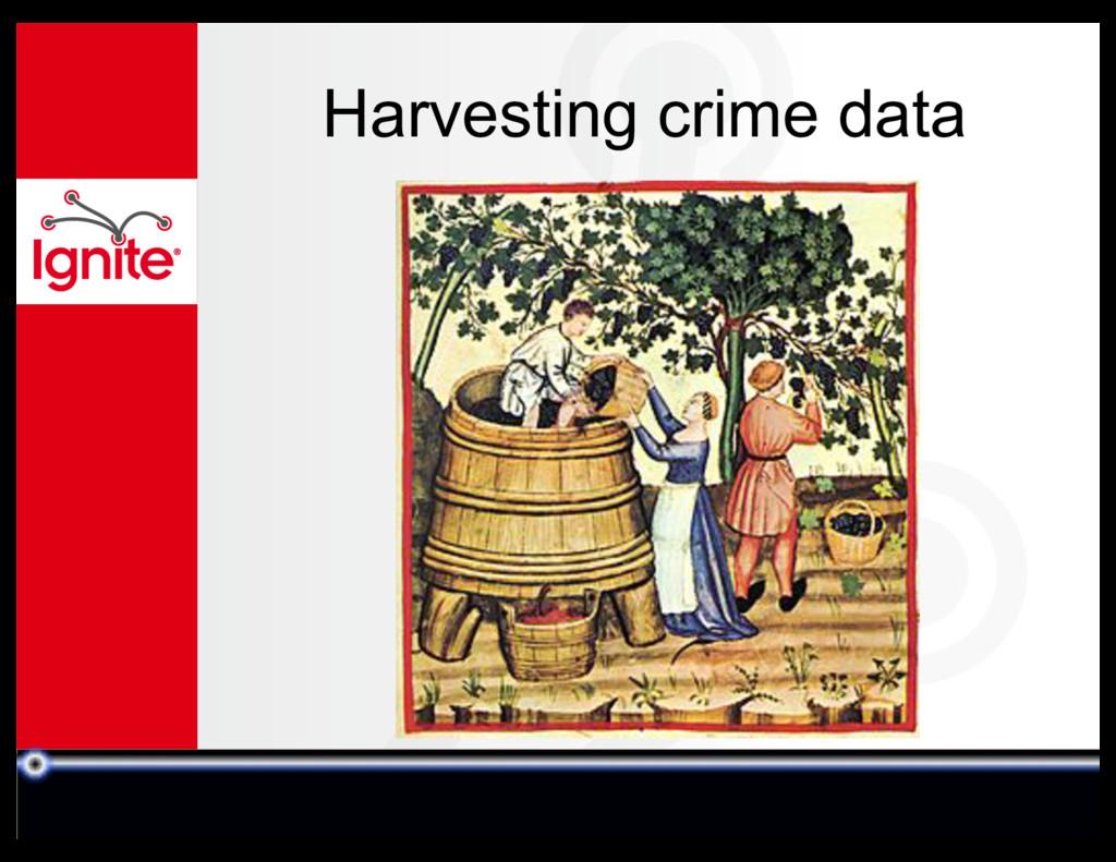 Harvesting crime data