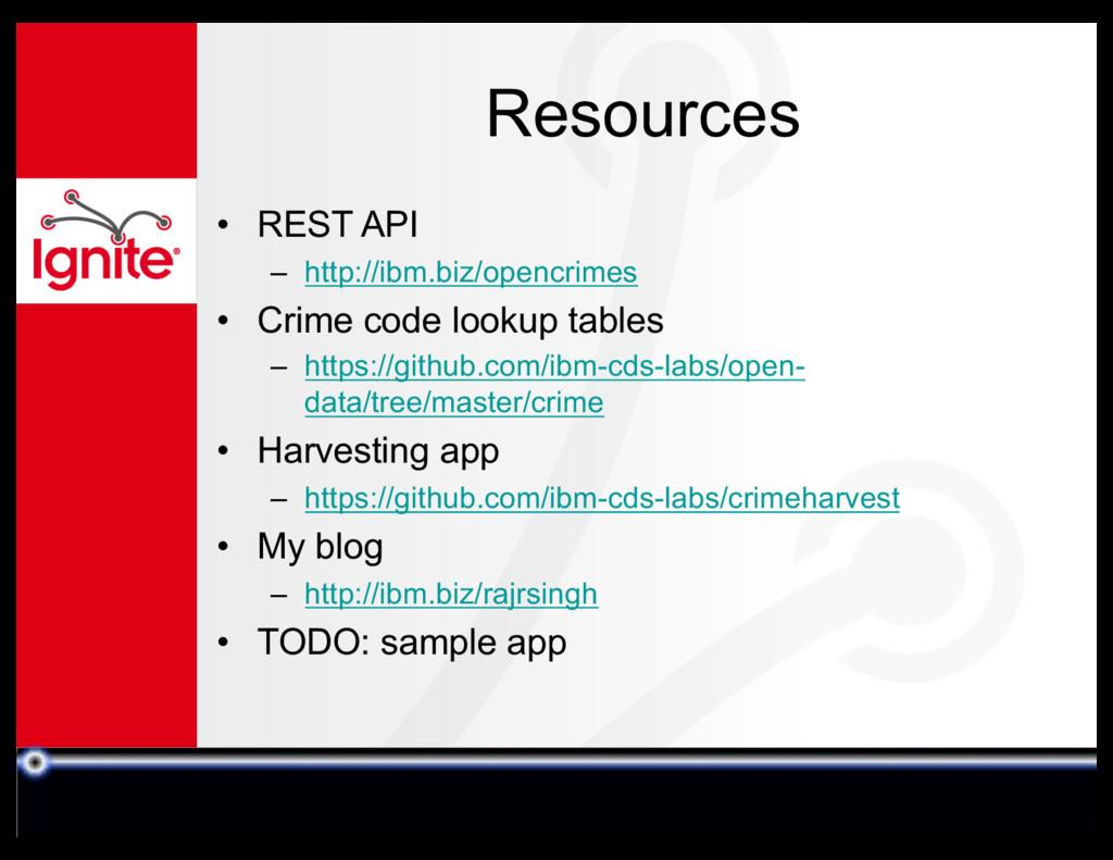Resources • REST API – http://ibm.biz/opencrime...