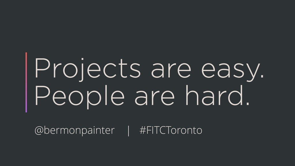 Projects are easy. People are hard. @bermonpain...