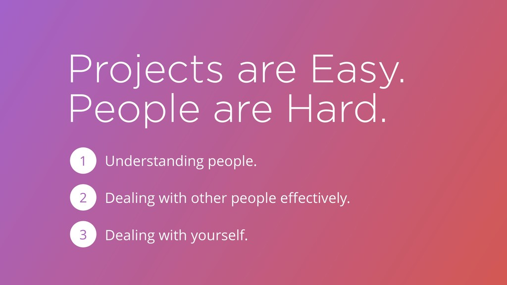 Projects are Easy. People are Hard. Understandi...