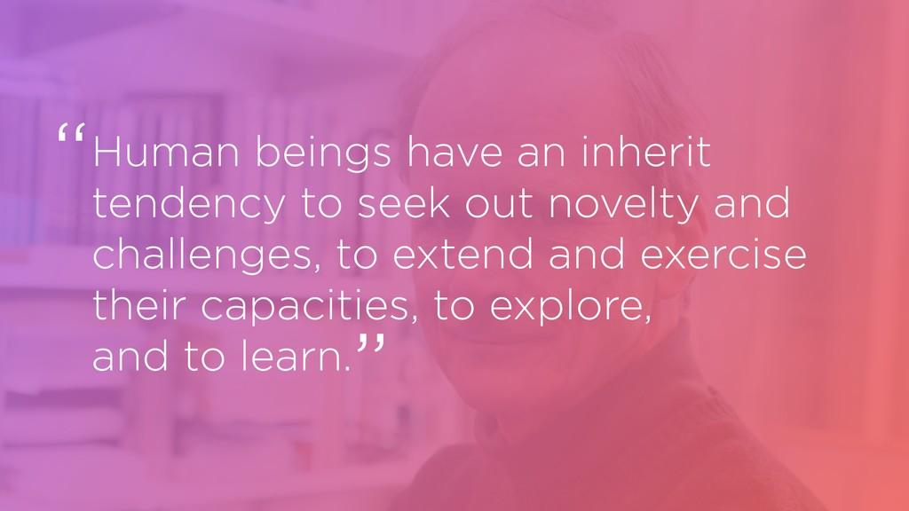 Human beings have an inherit tendency to seek o...
