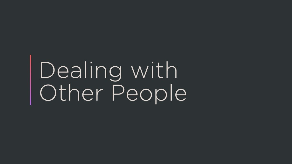 Dealing with Other People
