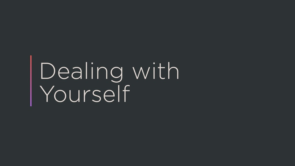 Dealing with Yourself