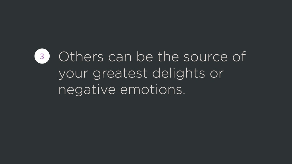 Others can be the source of your greatest delig...
