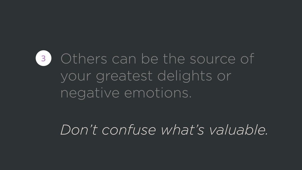 3 Others can be the source of your greatest del...