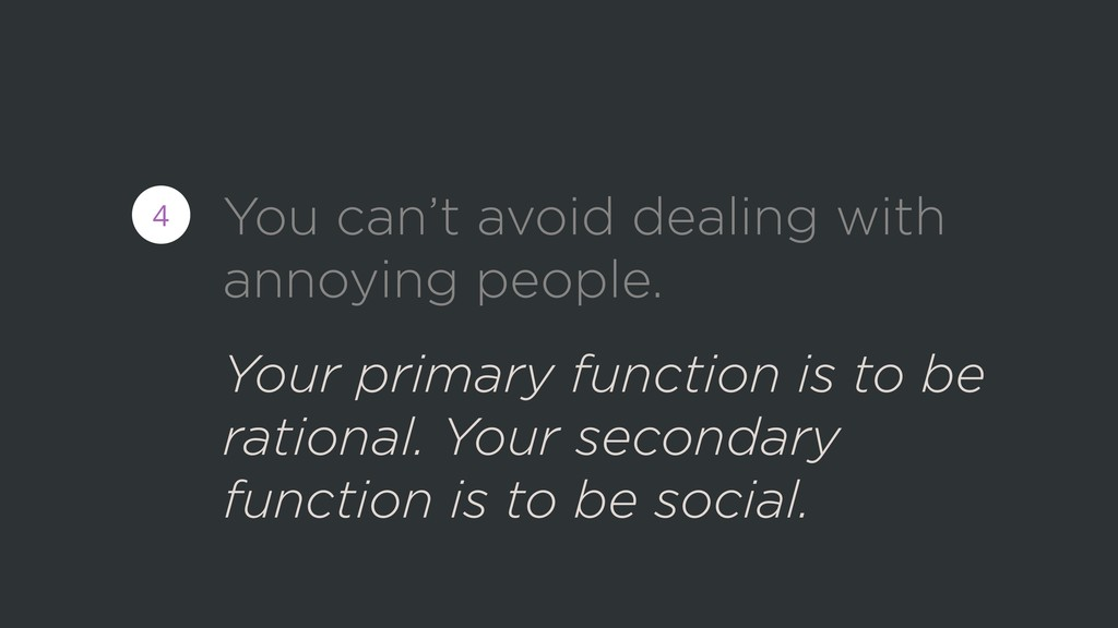 You can't avoid dealing with annoying people. 4...