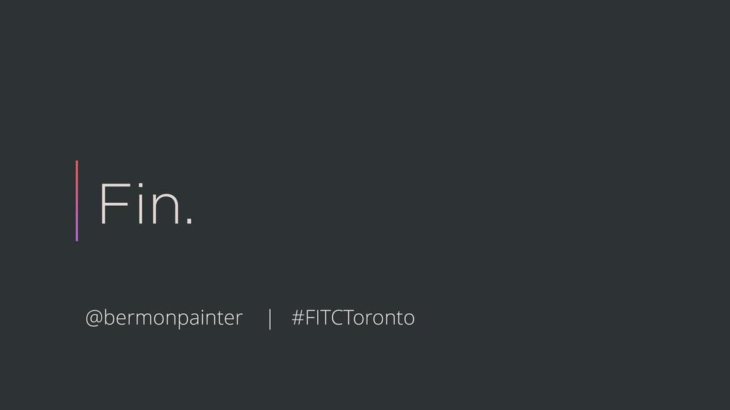 Fin. @bermonpainter | #FITCToronto
