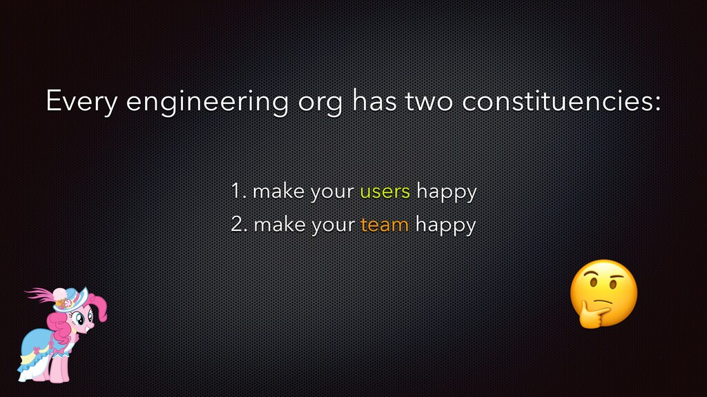 1. make your users happy 2. make your team happ...