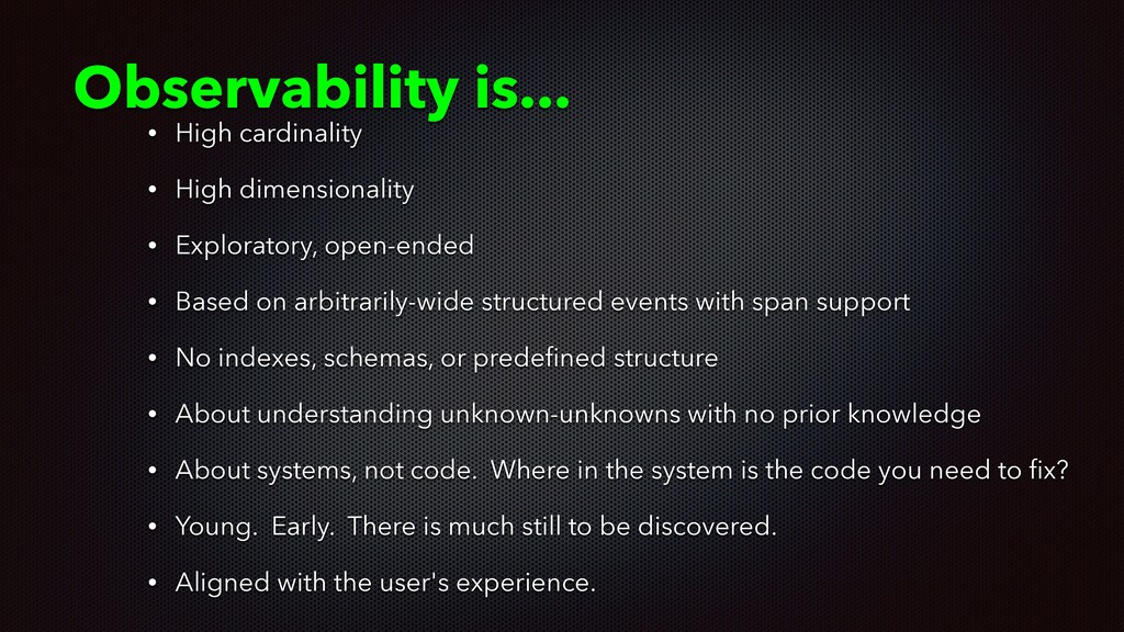 Observability is... • High cardinality • High d...