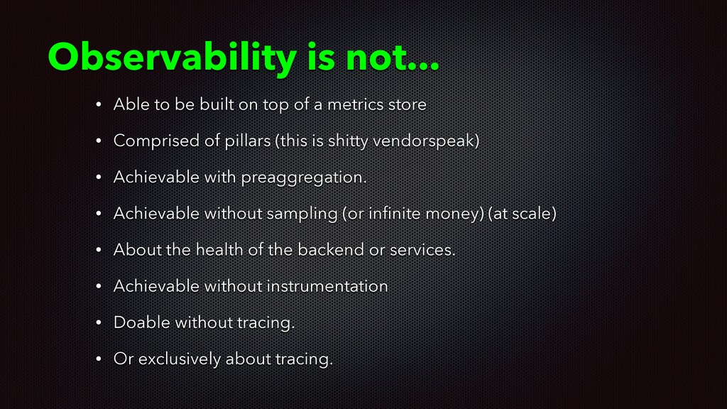 Observability is not... • Able to be built on t...