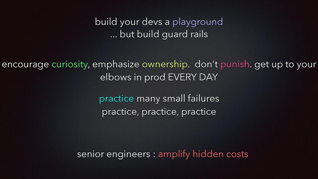 build your devs a playground ... but build guar...