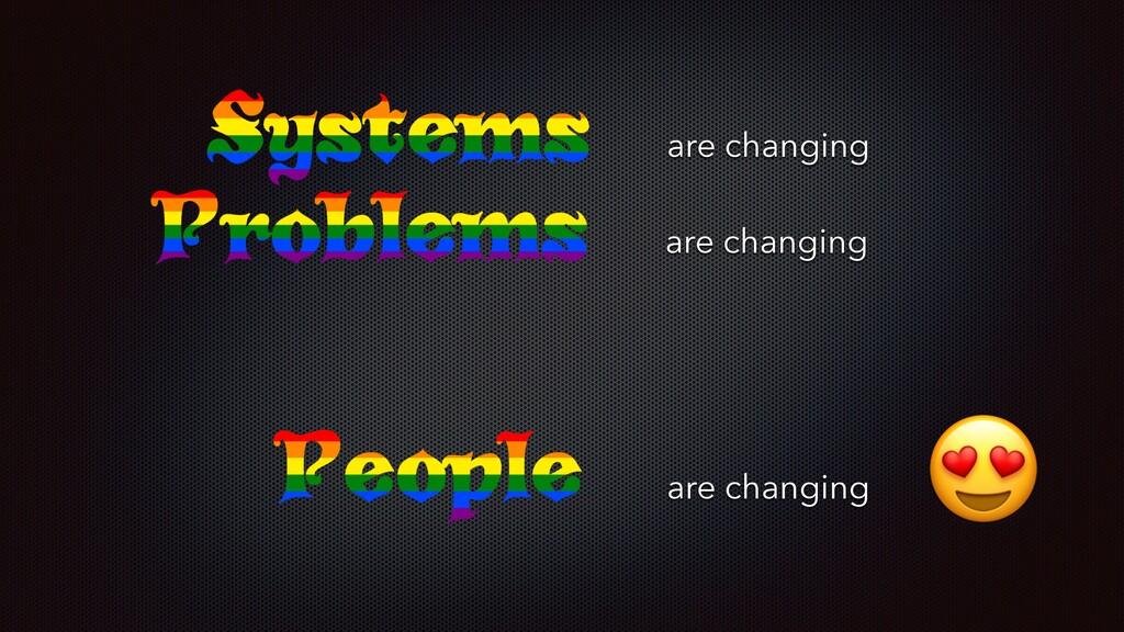 are changing  are changing are changing