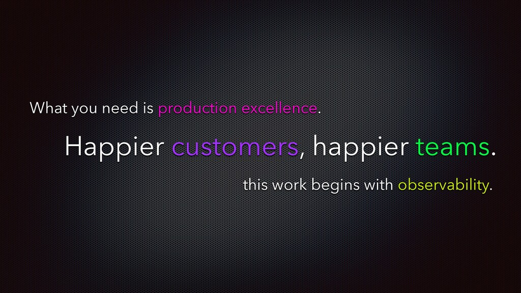 What you need is production excellence. this wo...