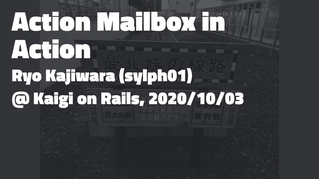 Action Mailbox in Action Ryo Kajiwara (sylph01)...