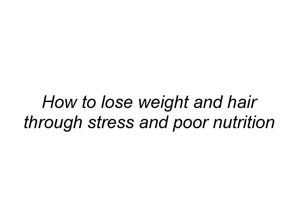 How to lose weight and hair through stress and ...