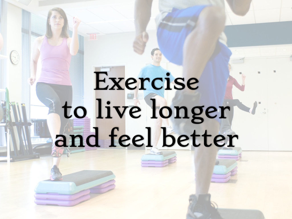 Exercise to live longer and feel better