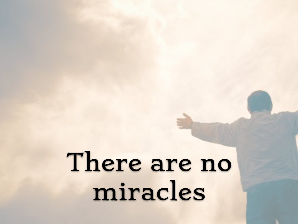 There are no miracles