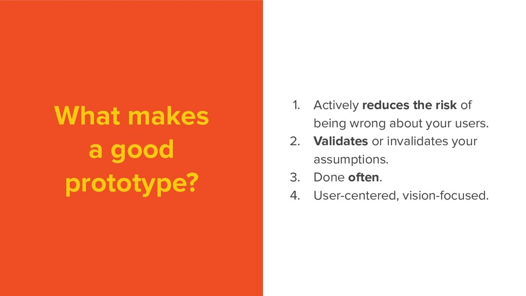 What makes a good prototype? 1. Actively reduce...