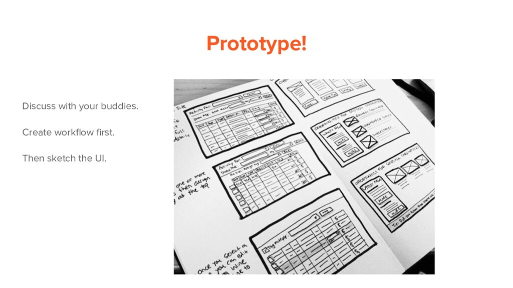 Prototype! Discuss with your buddies. Create wo...