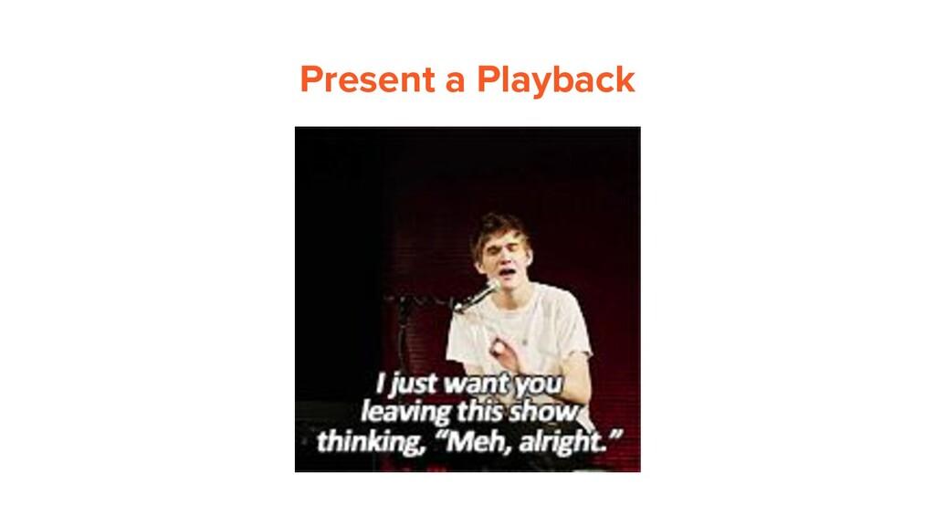Present a Playback