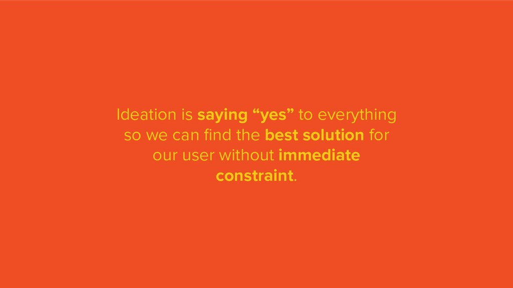 "Ideation is saying ""yes"" to everything so we ca..."