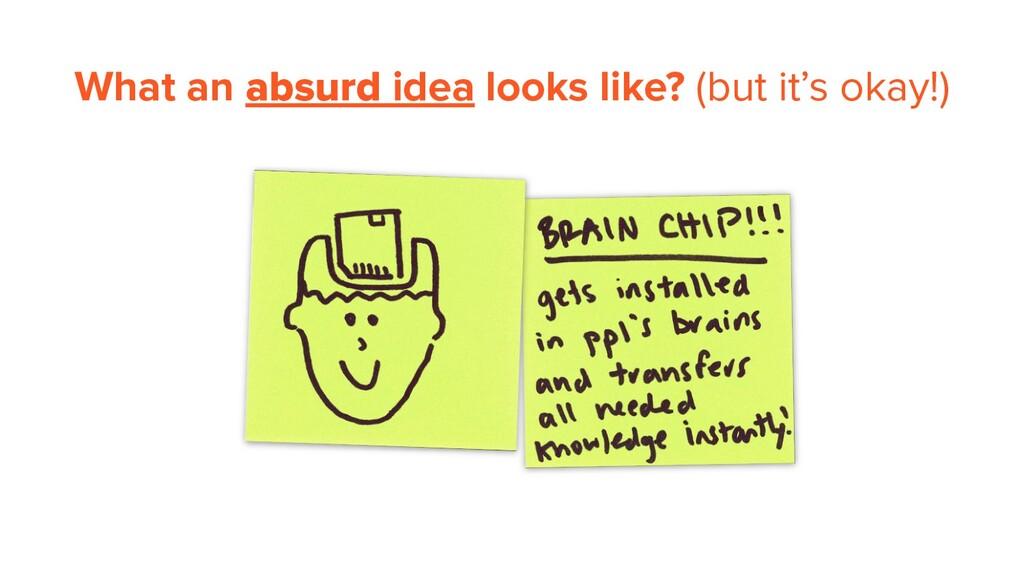 What an absurd idea looks like? (but it's okay!)