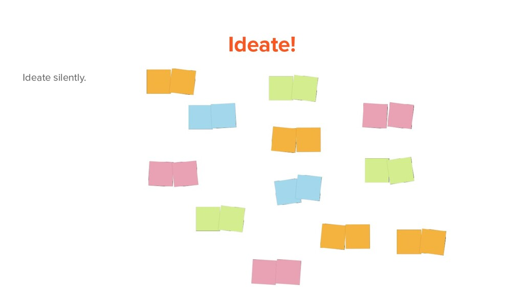 Ideate! Ideate silently.