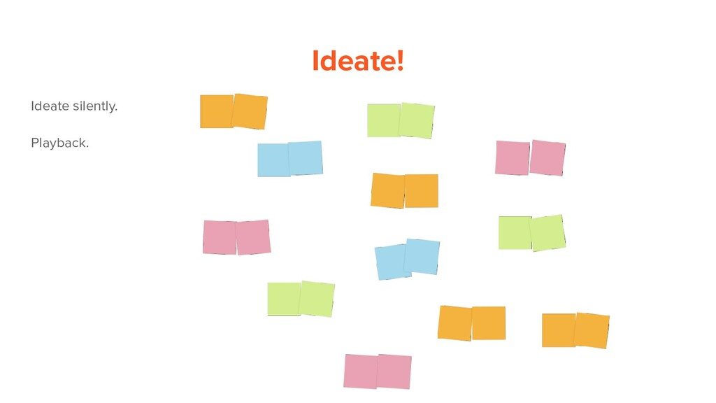 Ideate! Ideate silently. Playback.