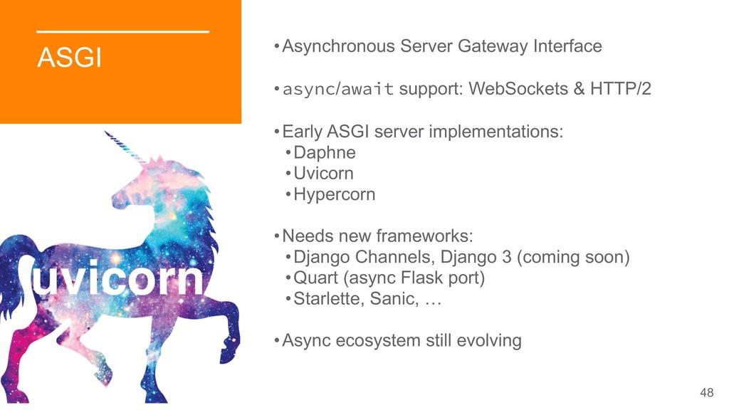 48 ASGI •Asynchronous Server Gateway Interface ...
