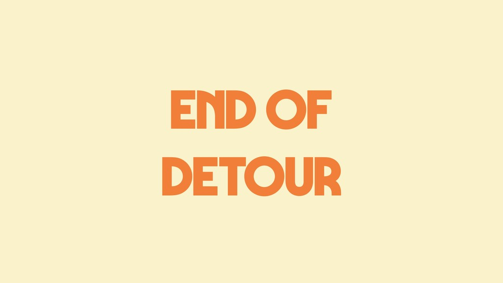 END OF DETOUR