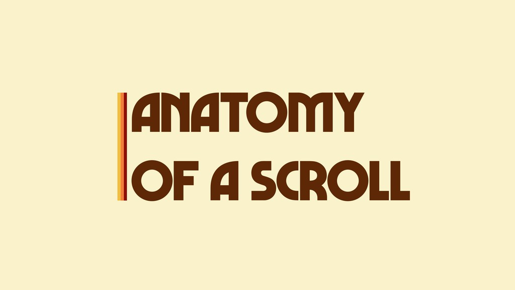 ANATOMY OF A SCROLL