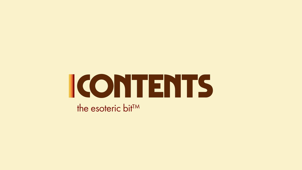 CONTENTS the esoteric bit™
