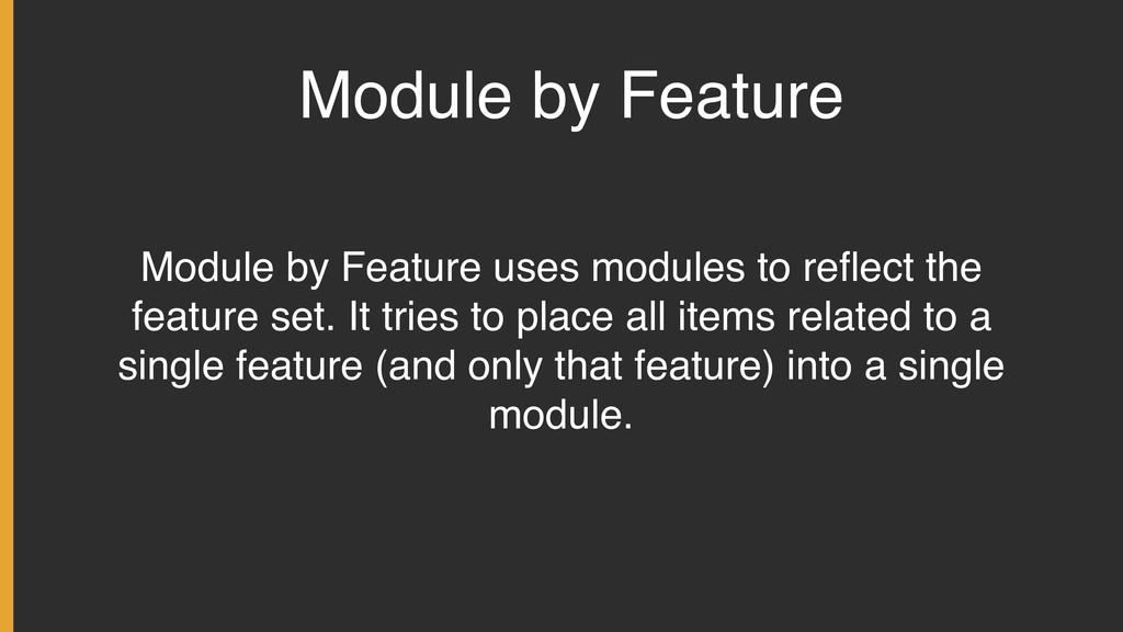 Module by Feature Module by Feature uses module...