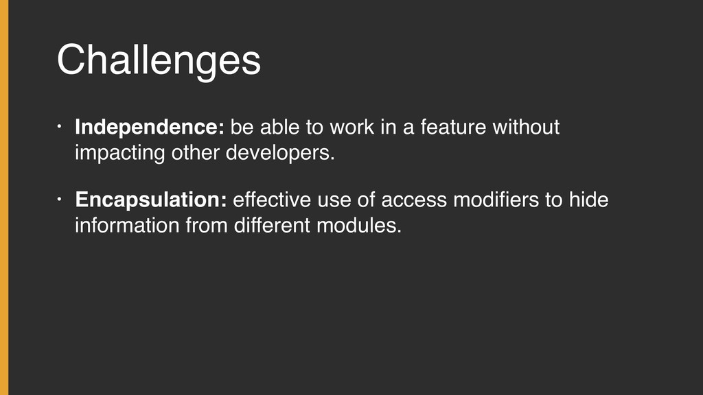 Challenges • Independence: be able to work in a...