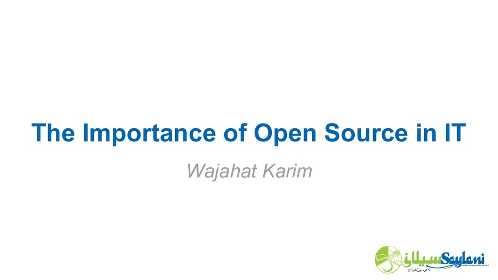 The Importance of Open Source in IT Wajahat Kar...