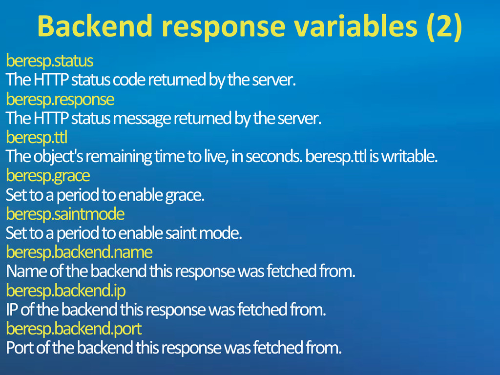beresp.status The5HTTP5status5code5returned5by5...
