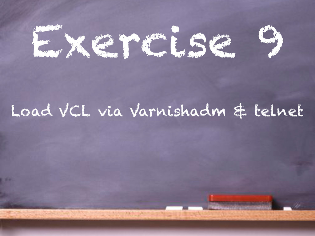 Exercise 9 Load VCL via Varnishadm & telnet